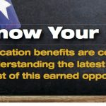Education benefits are constantly changing. Understanding the latest is key in making the most of this earned opportunity!