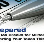 Be Prepared - Know the Tax Breaks for Military Families Before Starting Your Taxes This Year